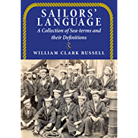 Sailors' Language: A Collection of Sea-terms and their Definitions