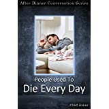 People Used To Die Every Day: After Dinner Conversation Short Story Series