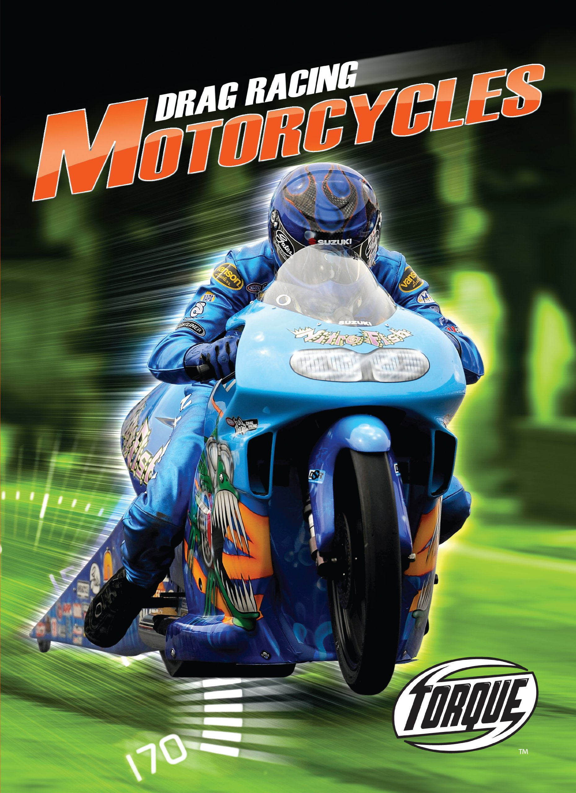 Drag Racing Motorcycles (Torque Books: The World's Fastest) (Torque: The Worlds Fastest)