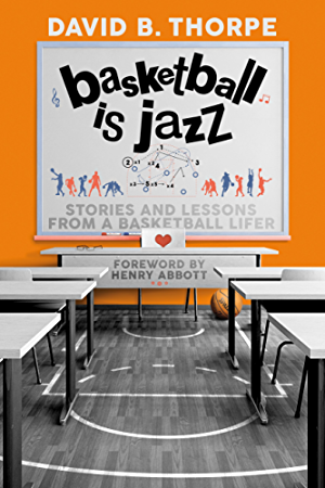 Basketball is Jazz: Stories and Lessons From a Basketball Lifer