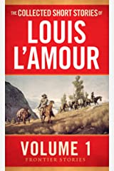 The Collected Short Stories of Louis L'Amour, Volume 1: Frontier Stories Mass Market Paperback