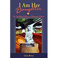 I Am Her Daughter: The Healing Path to a Woman's Power (English Edition)