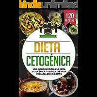 Dieta Cetogénica: Una introducción a la dieta cetogénica y 120 recetas para iniciarla de inmediato
