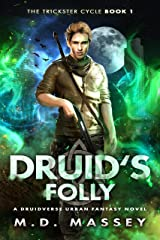 Druid's Folly: A Druidverse Urban Fantasy Novel (The Trickster Cycle Book 1) Kindle Edition