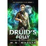 Druid's Folly: A Druidverse Urban Fantasy Novel (The Trickster Cycle Book 1)