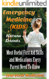 Emergency Medicine (KIDS): Most Useful First Aid Skills and Medications Every Parent Need To Know : (Survival Medicine)