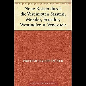 Neue Reisen durch die Vereinigten Staaten, Mexiko, Ecuador, Westindien u. Venezuela (German Edition)