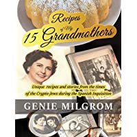 Recipes of My 15 Grandmothers: Unique Recipes and Stories from the Times of the Crypto-Jews during the Spanish…
