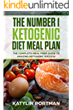 The Number 1 Ketogenic Diet Meal Plan : The Complete Meal Prep Guide To Amazing Ketogenic Success