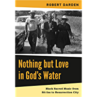 Nothing but Love in God's Water: Volume 2: Black Sacred Music from Sit-Ins to Resurrection City book cover