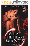 What the Heart Wants: An Elemental Romance (Soulmate Series Book 1)