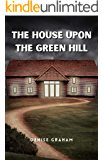 The House Upon The Green Hill: A Thrilling Crime Fiction and Suspense Novel