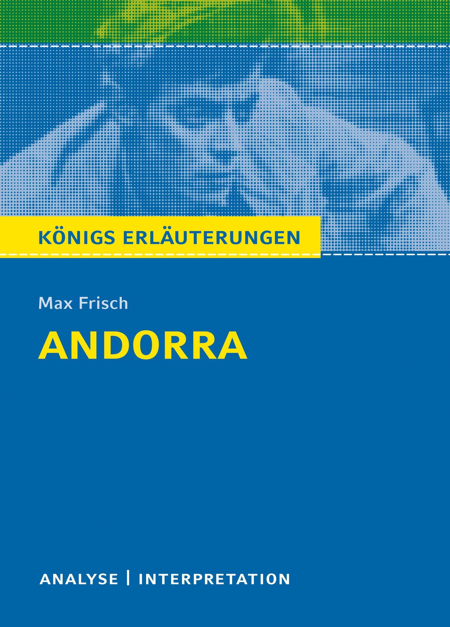 Königs Erläuterungen: Textanalyse und Interpretation zu Frisch. Andorra. Alle erforderlichen Infos für Abitur, Matura, Klausur und Referat plus Musteraufgaben mit Lösungen