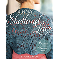 Simply Shetland Lace: 6 Knitted Stitches, 20 Beautiful Projects (English Edition)