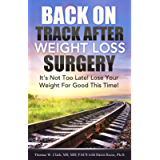 Back On Track After Weight Loss Surgery: It's Not Too Late! Lose The Weight For Good This Time!