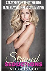 Strayed Wife Tempted Into Team Player Threesome Menage (Strayed Seductions Series) Kindle Edition