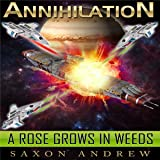A Rose Grows in Weeds: Annihilation, Book 3