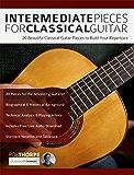 Intermediate Pieces for Classical Guitar: 20 Beautiful Classical Guitar Pieces to Build Your Repertoire