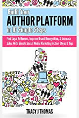 Build Your Author Platform in 10 Simple Steps: Find Loyal Followers, Improve Brand Recognition, & Increase Sales With Simple Social Media Marketing Steps & Tips Kindle Edition