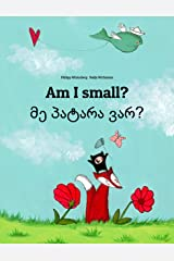 Am I small? მე პატარა ვარ?: Children's Picture Book English-Georgian (World Children's Book 42) Kindle Edition