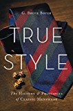 True Style: The History and Principles of Classic Menswear