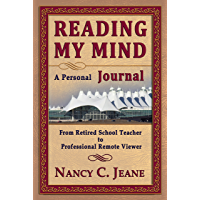 Reading My Mind - A Personal Journal: From Retired School Teacher to Professional Remote Viewer (English Edition)