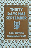 Thirty Days Has September: Cool Ways to Remember Stuff (Best at Everything)