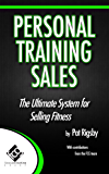 Personal Training Sales: The Ultimate System for Selling Fitness
