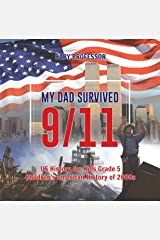 My Dad Survived 9/11! - US History for Kids Grade 5 | Children's American History of 2000s Kindle Edition
