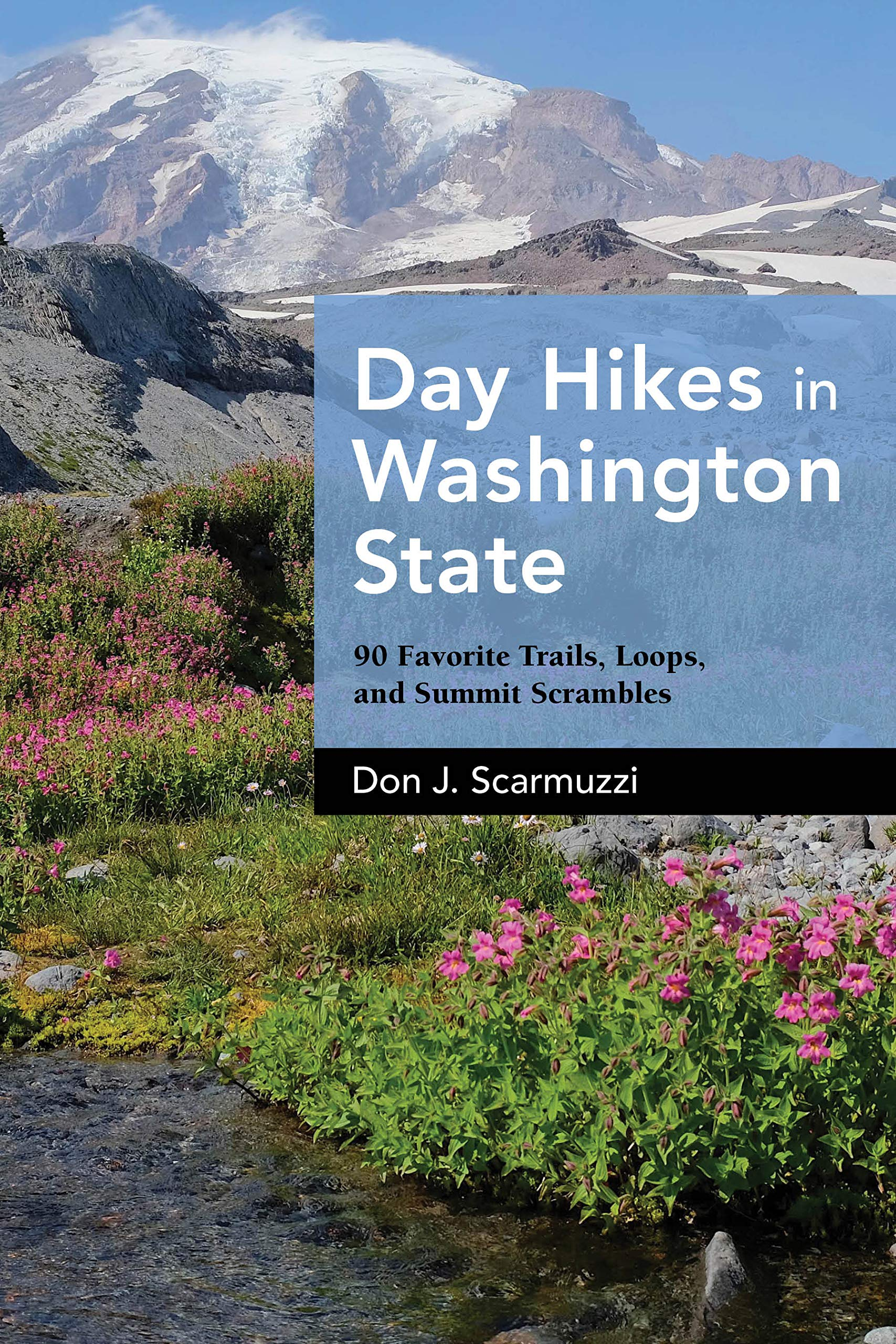 Day Hikes in Washington State: 90 Favorite Trails, Loops, and Summit Scrambles