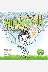 How to Win Wimbledon in Pajamas: Mental Toughness for Kids (Grow Grit Series Book 1) Kindle Edition