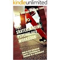 The Skateboarding Psychology Workbook: How to Use Advanced Sports Psychology to Succeed on a Skateboard