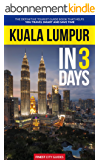 Kuala Lumpur in 3 Days: The Definitive Tourist Guide Book That Helps You Travel Smart and Save Time (Malaysia Travel Guide) (English Edition)