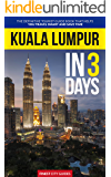 Kuala Lumpur in 3 Days: The Definitive Tourist Guide Book That Helps You Travel Smart and Save Time (France Travel Guide) (English Edition)