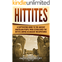 Hittites: A Captivating Guide to the Ancient Anatolian People Who Established the Hittite Empire in Ancient Mesopotamia…