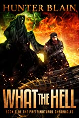 What the Hell: Preternatural Chronicles Book 5 (The Preternatural Chronicles) Kindle Edition