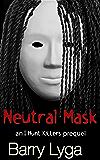 Neutral Mask: an I Hunt Killers prequel