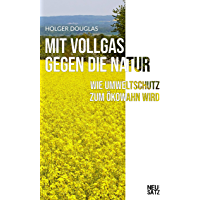 Mit Vollgas gegen die Natur: Wie Umweltschutz zum Ökowahn wird