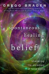 The Spontaneous Healing of Belief: Shattering the Paradigm of False Limits Kindle Edition