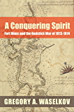 A Conquering Spirit: Fort Mims and the Redstick War of 1813–1814 (Fire Ant Books)