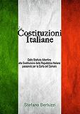 Le Costituzioni Italiane: Dallo Statuto Albertino alla Costituzione Repubblicana passando per la Carta del Carnaro (Italian Edition)