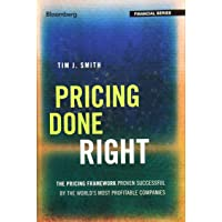 Pricing Done Right: The Pricing Framework Proven Successful By the Worlds Most Profitable Companies