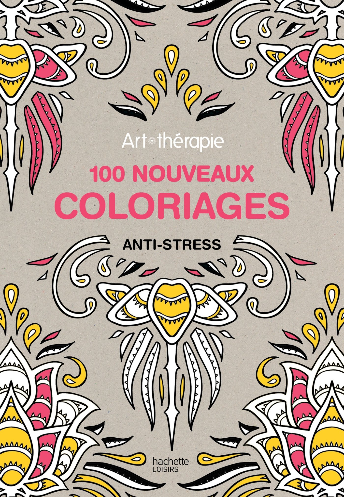 Art Therapie 100 Nouveaux Coloriages Anti Stress French Edition