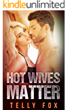 Hot Wives Matter: An Erotic Short Story