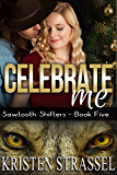 Celebrate Me (Sawtooth Shifters Book 5)