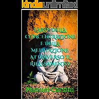L'arte della concentrazione e della meditazione attraverso il rilassamento (Capacità cognitive Vol. 3)