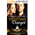 Trusting Danger: Romantic Suspense (Book Two of the Danger Series)