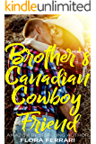 Brother's Canadian Cowboy Friend (A Man Who Knows What He Wants Book 107)
