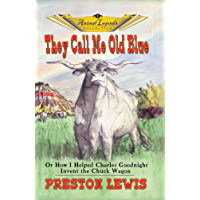 They Call Me Old Blue: Or How I Helped Charles Goodnight Invent the Chuck Wagon (Animal Legends Collection Book 1)