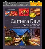 Camera Raw par la pratique: Pour les utilisateurs de Photoshop et de Photoshop Elements